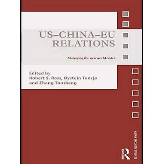 UsChinaEu Relations Managing the New World Order by Ross & Robert S.