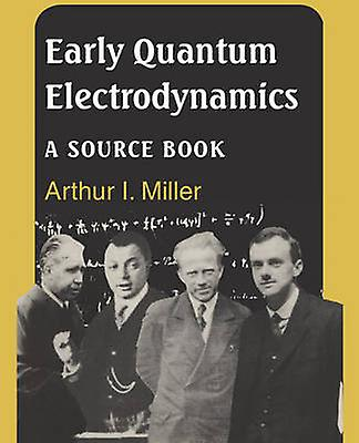 Early Quantum Electrodynamics A Source Book by Miller & Arthur I.