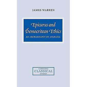 Epicurus and Democritean Ethics An Archaeology of Ataraxia by James & Warren