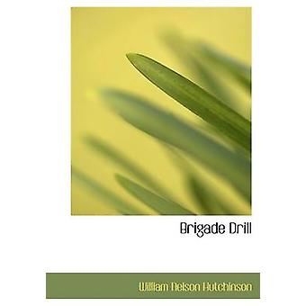 Brigade Drill Large Print Edition by Hutchinson & William Nelson