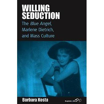 Willing Seduction The Blue Angel Marlene Dietrich and Mass Culture by Kosta & Barbara