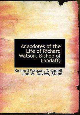 Anecdotes of the Life of Richard Watson Bishop of Landaff by Watson & Richard