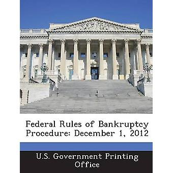 Federal Rules of Bankruptcy Procedure December 1 2012 by U.S. Government Printing Office