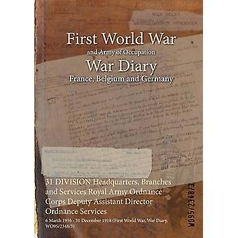 31 DIVISION Headquarters Branches and Services Royal Army Ordnance Corps Deputy Assistant Director Ordnance Services  6 March 1916  31 December 1918 First World War War Diary WO9523483 by WO9523483