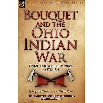 Bouquet  the Ohio Indian War Two Accounts of the Campaigns of 17631764 by Cort & Cyrus
