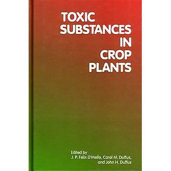 Toxic Substances in Crop Plants by Duffus & Carol M.