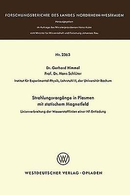 Strahlungsvorgnge in Plasmen mit statischem Magnetfeld  Linienverbreiterung der Wasserstofflinien einer HFEntladung by Himmel & Gerhard