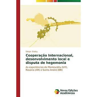 Cooperao Internacional desenvolvimento local e disputa de hegemonia by Godoy Srgio