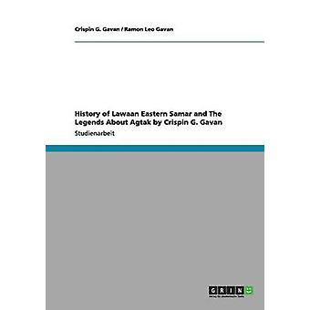 History of Lawaan Eastern Samar and The Legends About Agtak by Crispin G. Gavan by Gavan & Ramon Leo