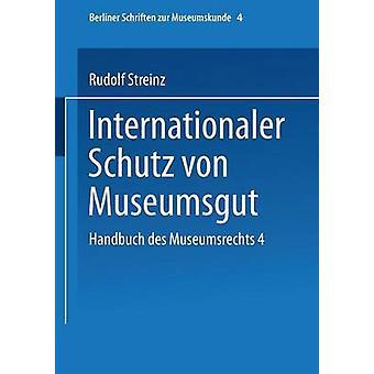 Handbuch des Museumsrechts 4 Internationaler Schutz von Museumsgut por Streinz & Rudolf