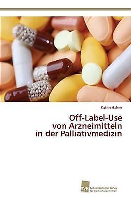 OffLabelUse Von Arzneimitteln in Der Palliativmedizin by Hafner Katrin
