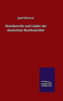 Stundenrufe und Lieder der deutschen Nachtwchter by Wichner & Josef