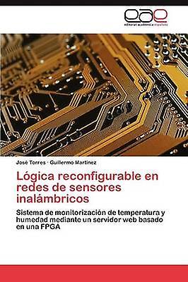 Lgica reconfigurable en rougees de sensores inalmbricos by Torres Jos