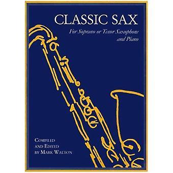Classic Sax: For Soprano or Tenor Saxophone and Piano