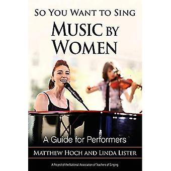 So You Want to Sing Music� by Women: A Guide for Performers (So You Want to� Sing)