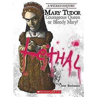Mary Tudor - Courageous Queen or Bloody Mary? by Jane Buchanan - 97805
