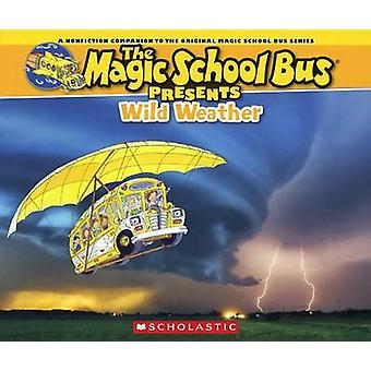 Wild Weather - A Nonfiction Companion to the Original Magic School Bus