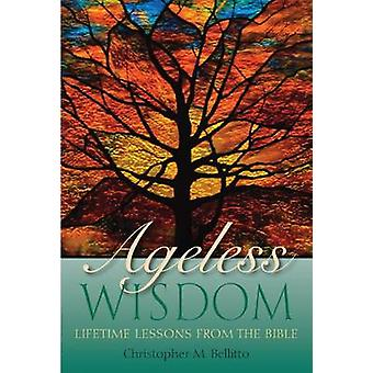 Ageless Wisdom - Lifetime Lessons from the Bible by Christopher M. Bel