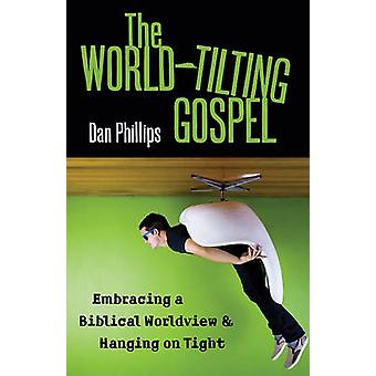 The World-Tilting Gospel - Embracing a Biblical Worldview & Hanging on