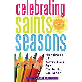 Celebrating Saints and Seasons - Hundreds of Activities for Catholic C