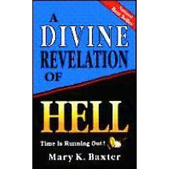A Divine Revelation of Hell by Mary K. Baxter - 9780883682791 Book
