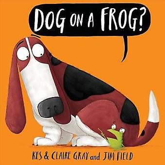 Dog on a Frog? by Kes Gray - 9781338116953 Book