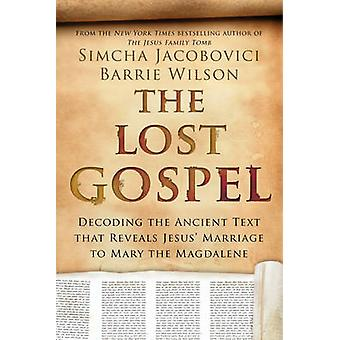 The Lost Gospel - Decoding the Ancient Text That Reveals Jesus' Marria
