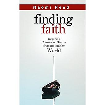 Finding Faith - Inspiring Conversion Stories from Around the World by