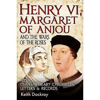 Enrico VI Margherita di Anjou e le guerre delle rose dalle cronache contemporanee lettere e dischi di Keith Dockray