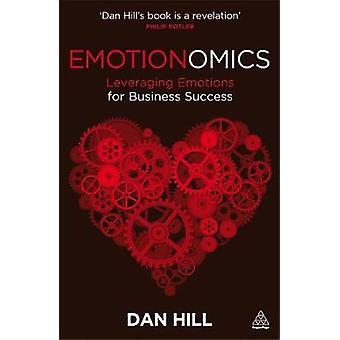 Emotionomics Leveraging Emotions for Business Success by Hill & Dan