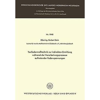 Testfadenmesstechnik Zur Indirekten Ermittlung Wahrend Der Verarbeitungsprozesse Auftretender Fadenspannungen by Stein & Herbert