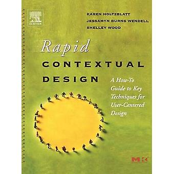 Rapid Contextual Design A HowTo Guide to Key Techniques for UserCentered Design by Holtzblatt & Karen
