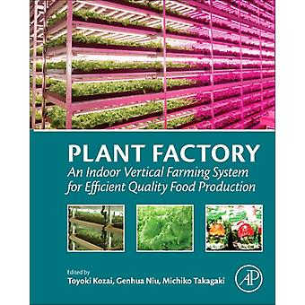 Plant Factory: An Indoor Vertical Farming System for Efficient Quality Food Production (Paperback) by Kozai Toyoki (Faculty Of Horticulture Chiba University Japan) Niu Genhua Takagaki Michiko