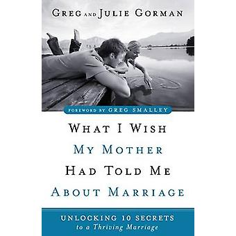 What I Wish My Mother Had Told Me About Marriage by Greg Gorman & Julie Gorman