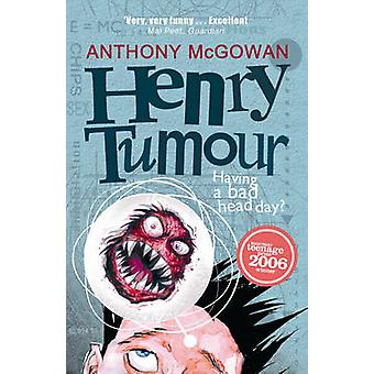 Henry Tumour by Anthony McGowan - 9780099488231 Book