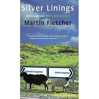 Silver Linings - Travels Around Northern Ireland by Martin Fletcher -