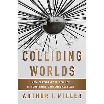 Kollidierende Welten - wie modernste Wissenschaft zeitgemäß neu zu definieren ist