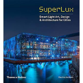 Superlux - Smart Light Art - Design & Architecture for Cities by Davin