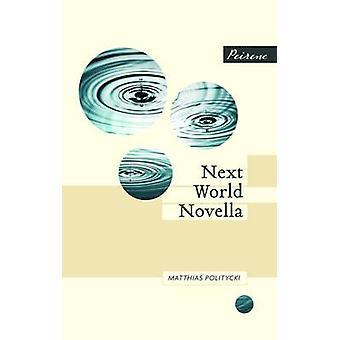 Next World Novella by Matthias Politycki - Anthea Bell - 978095628403