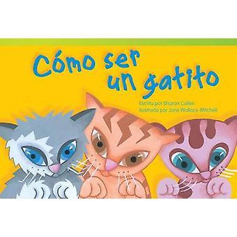 Como Ser un Gatito by Sharon Callen - Jane Wallace-Mitchell - 9781480