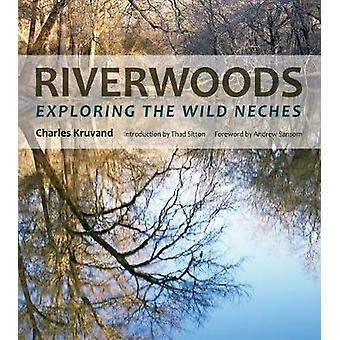 Riverwoods - Exploring the Wild Neches by Riverwoods - Exploring the Wi