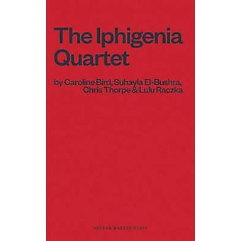 Das Iphgenia-Quartett von Caroline Bird - Lulu Raczka - Suhayla El-Busch
