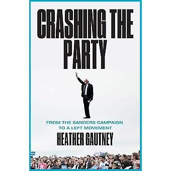 Crashing the Party - From the Sanders Campaign to a Progressive Moveme