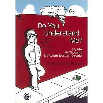 Förstår du mig? -Mitt liv - min tankar - min Autism Spectrum Dis
