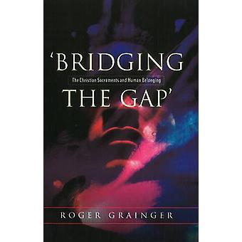 Combler le fossé - les sacrements chrétiens & appartenance humaine par Roger