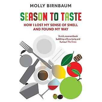 Season to Taste - How I Lost My Sense of Smell and Found My Way by Mol