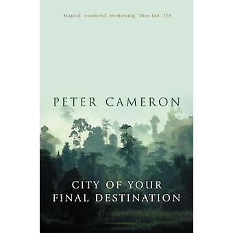 The City of Your Final Destination by Peter Cameron - 9781857029734 B