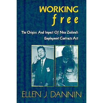 Working Free - The Origins and Impact of New Zealand's Employment Cont