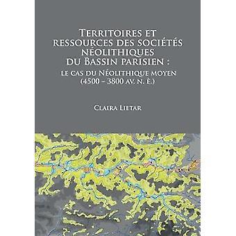 Territoires et ressources des societes neolithiques du Bassin parisie