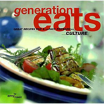Generation Eats - Great Resipes for a Fast Forward Culture by Amy Rose